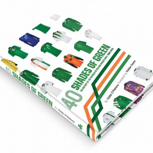 """""""40 Shades of Green"""" Book of Republic of Ireland soccer shirts 1986 to 2018 by Eddie O'Mahony"""